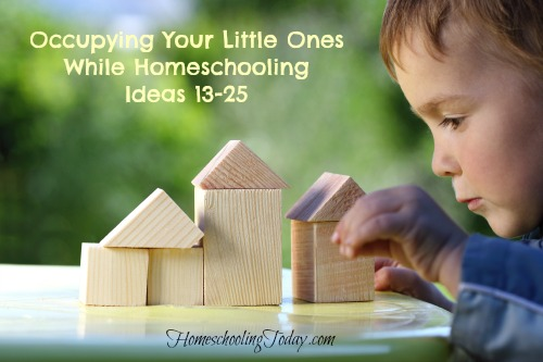 Occupying Your Little Ones While Homeschooling Ideas 13-25