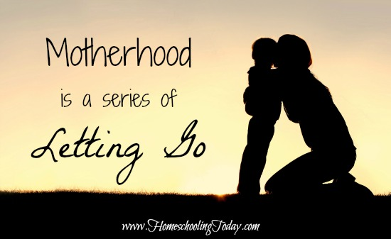 Motherhood Is A Series Of Letting Go