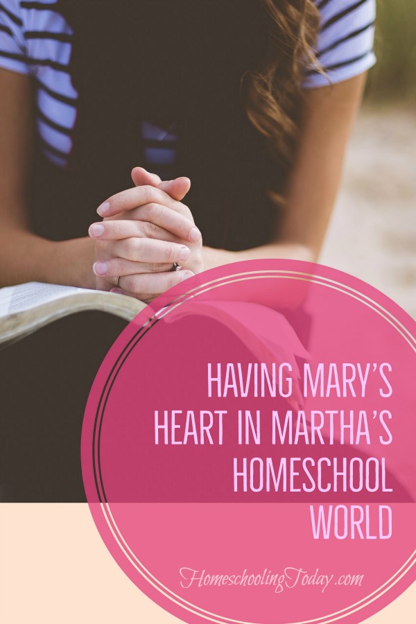 Having Mary's Heart in Martha's Homeschool World - Homeschooling Today Magazine