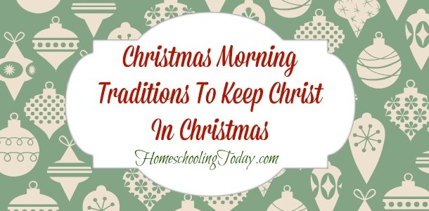 Christ In Christmas.Homeschooling Today Magazine Christmas Morning Traditions