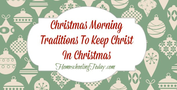 Christmas morning traditions to keep the Christ in Christmas