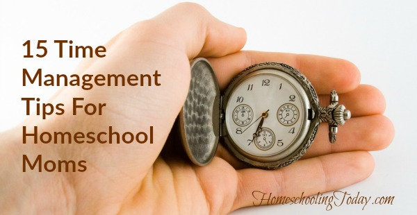 Time Management Tips For Homeschool Moms - Homeschooling Today Magazine