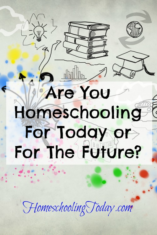 Are you homeschooling for today or the future? - Homeschooling Today Magazine