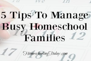 5 Tips To Manage Busy Homeschool Families