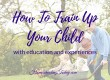 How To Train Up A Child With Education And Experiences