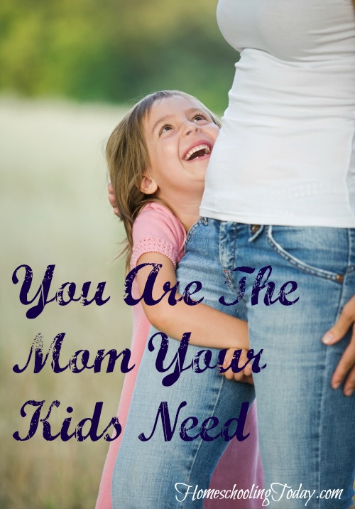 You are the mom your kids need - Homeschooling Today Magazine
