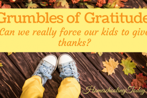 Grumbles of Gratitude: Can we really force our kids to give thanks?
