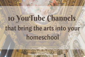 10 YouTube Channels That Bring The Arts Into Your Homeschool