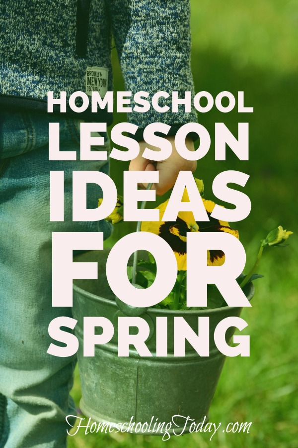 homeschool lesson ideas for spring - homeschoolingtoday.com