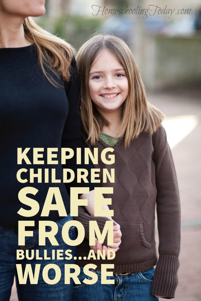 Keeping children safe from bullies and worse - Homeschooling Today Magazine