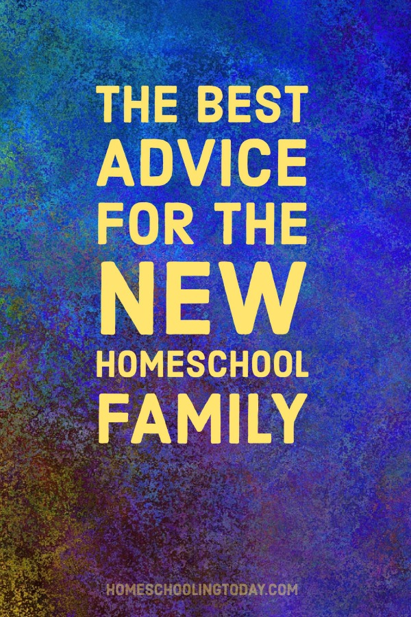 The best advice for the new homeschool family - Homeschooling Today Magazine
