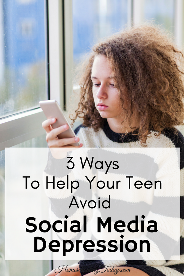 Three Ways To Help Your Teen Avoid Social Media Depression - Homeschooling Today Magazine
