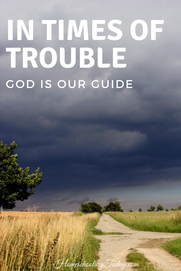 In times of trouble God is our guide - Homeschooling Today Magazine