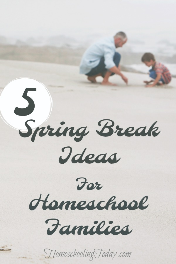 Spring break ideas for homeschool families - Homeschooling Today Magazine